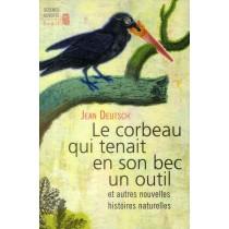 Le corbeau qui tenait en son bec un outil - Et autres nouvelles histoires naturelles