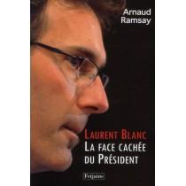 Laurent Blanc - La face cachée du président