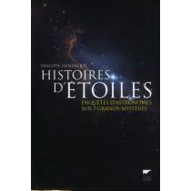Histoire d'étoiles - Enquêtes d'astronomes sur 7 grands mystères
