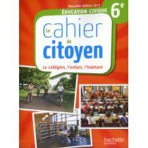 Le collégien, l'enfant, l'habitant - 6Eme - Cahier de l'élève (édition 2013)