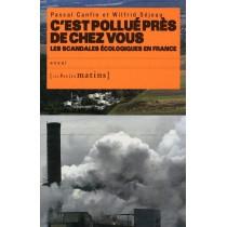 C'est pollué près de chez vous - Les scandales écologiques en France