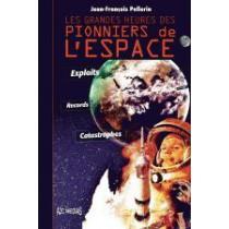 Les grandes heures des pionniers de l'espace - Exploits, records, catastrophes