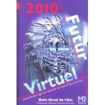 2010 Futur Virtuel - Comprendre, Agir Et S'Amuser De Notre Futur Proche