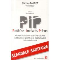 PIP - Prothèses-Implants-Poison - Révélations inédites de l'auteur, victime des prothèses mammaires non conformes