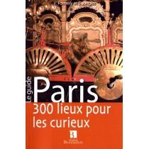 Paris - 300 Lieux pour les curieux