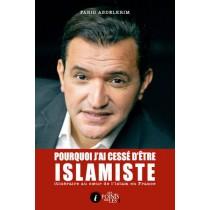 Pourquoi j'ai cessé d'être islamiste - Itinéraire au coeur de l'islam en France