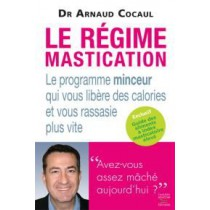 Le régime mastication - Le programme minceur qui vous libère des calories et vous rassasie plus vite