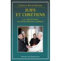Juifs et chretiens - A la découverte de notre héritage commun