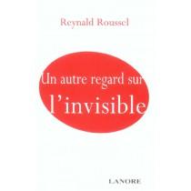 Un Autre Regard Sur L'Invisible