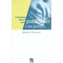 Pardonner A Ses Parents - Il N'Est Jamais Trop Tard Pour Pardonner A Ses Parents