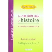 Les 100 qcm clés d'histoire - Corrigés et commentés - Culture générale - Catégorie A et B