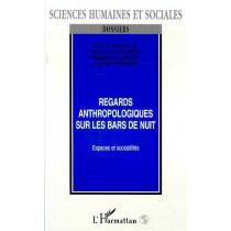 Regards Anthropologiques Sur Les Bars De La Nuit - Espaces Et Sociabilites
