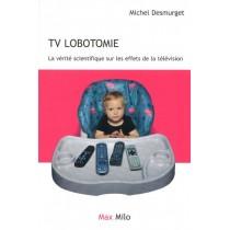 TV lobotomie - La vérité scientifique sur les effets de la télévision