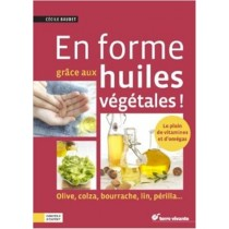 En forme grâce aux huiles végétales ! - Olive, colza, bourrache, lin, périlla...