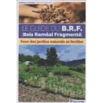 Le guide du B.R.F. - Pour des jardins naturels et fertiles