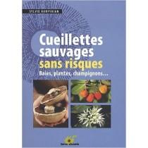 Cueillettes sauvages sans risques - Baies, plantes, champignons...