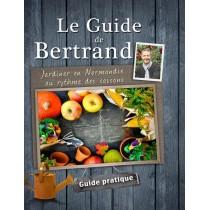 Le guide de Bertrand - Jardinier en Normandie au rythme des saisons