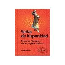 Senas De Hispanidad Retrouver L'Espagne Cliches Mythes Reperes...