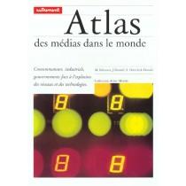 Atlas des médias dans la monde - Consommateurs, industriels, gouvernements face à l'explosion des réseaux et des technologies