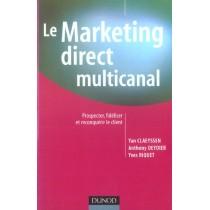 Le Marketing Direct Multicanal - Prospecter, Fideliser Et Reconquerir Le Client