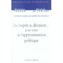 De l'esprit de décision... Pour sortir de l'approximation politique