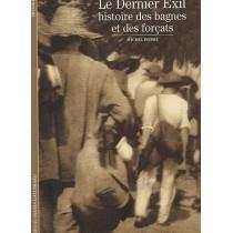Le dernier exil - Histoire des bagnes et des forcats