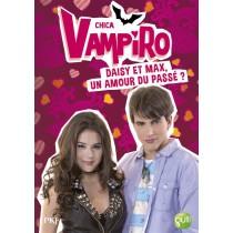 Chica Vampiro - Tome 15 Daisy Et Max, Un Amour Du Passe ?