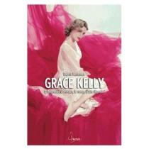 Grace Kelly - D'Hollywood à Monaco, le roman d'une légende