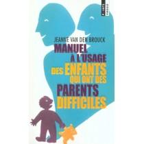 Manuel A L'Usage Des Enfants Qui Ont Des Parents Difficiles