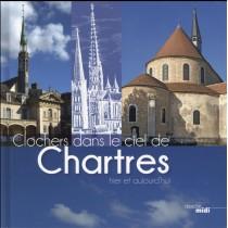Clochers dans le ciel de Chartres - Hier et aujourd'hui