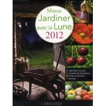 Mieux jardiner avec la lune (édition 2012)