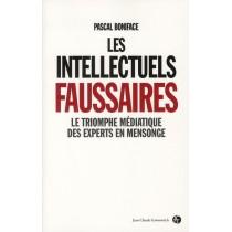 Les intellectuels faussaires - Le triomphe médiatique des experts en mensonge