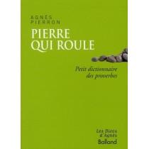 Pierre qui roule - Petit dictionnaire des proverbes