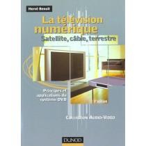 La Television Numerique - Satellite Cable Terrestre - Principes Et Applications Du Systeme Dbv - 3E Edition