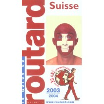 Guide Du Routard - Suisse - Edition 2003/2004