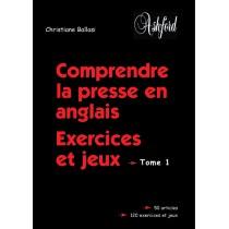 Comprendre la presse en anglais - Exercices et jeux t.1
