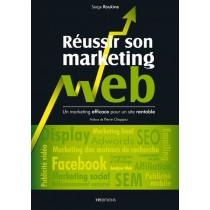 Réussir son marketing web - Des campagnes efficaces pour un site rentable