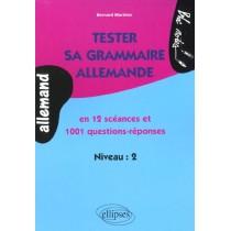 Tester sa grammaire allemande - En 12 scéance et 1001 questions-réponses - Niveau 2