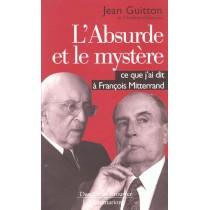 L'Absurde Et La Mystere, Ce Que J'Ai Dit A Francois Mitterrand
