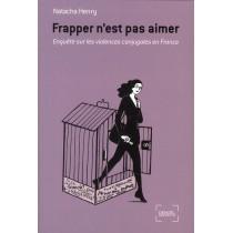 Frapper n'est pas aimer - Enquête sur la violence conjugale en France