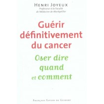 Guérir definitivement le cancer - Oser dire qaund et comment