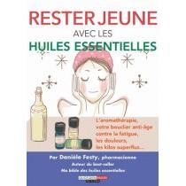 Rester jeune avec les huiles essentielles - L'aromathérapie, votre bouclier naturel contre la fatigue, les inflammations, les ki