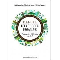 Petit manuel d'écologie urbaine - Peut-on vivre 100% écolo en ville ?