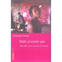 Haiti N'Existe Pas : 1804-2004, 200 Ans De Solitude