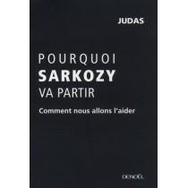 Pourquoi Sarkozy va partir - Comment nous allons l'aider
