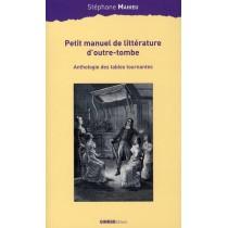 Petit manuel de littérature d'outre-tombe - Anthologie des tables tournantes