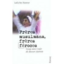 Freres Musulmans Freres Feroces - Voyage Dans L'Nfer Du Discours Islamiste