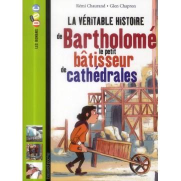 La véritable histoire de Bartholomé, le petit bâtisseur de cathédrales