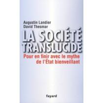 La société translucide - Pour en finir avec le mythe de l'Etat bienveillant