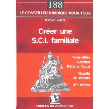 Creer Une S.C.I. Familiale - Formalites, Gestion, Regime Fiscal, Modeles De Statuts